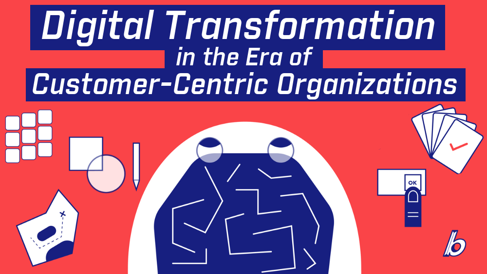 Digital Transformation (DT) in the Era of Customer-Centric Organizations (CCO) pt.1