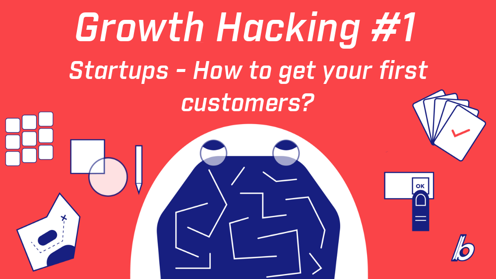 Growth Hacking #1 - Startups - How to get your first customers?