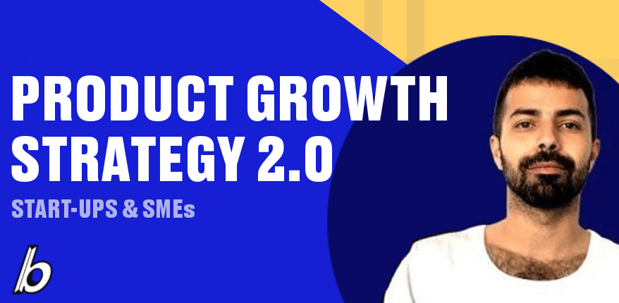 Product Growth Strategy 2.0 – Start-ups & SMEs
