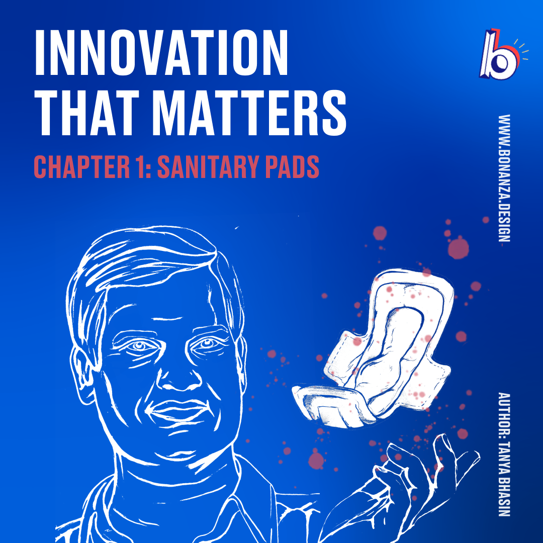 Innovation That Matters Sanitary Pad Revolution In India Bonanza Design Bonanza Design From Idea To Validated Design In 4 Weeks