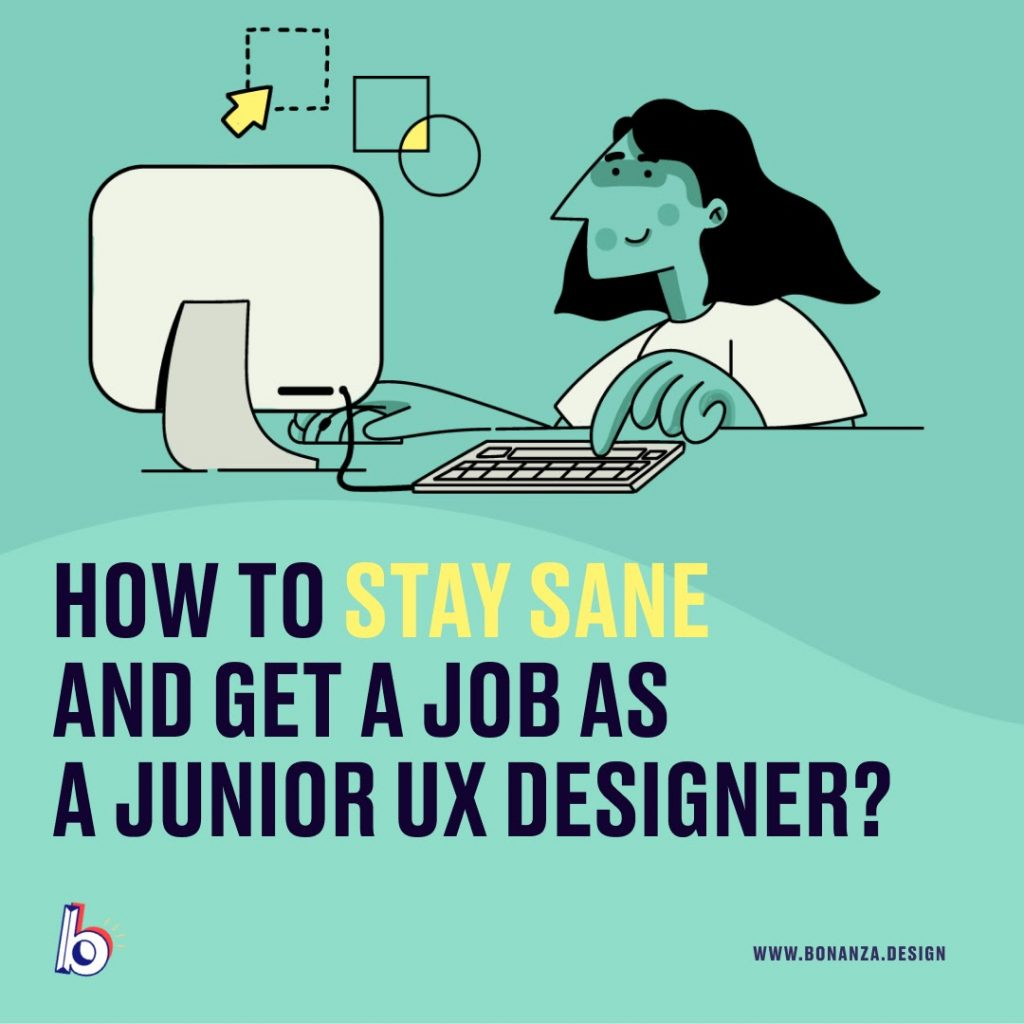 HOW TO STAY SANE AND GET A JOB AS A JUNIOR UX DESIGNER DURING COVID CRISIS