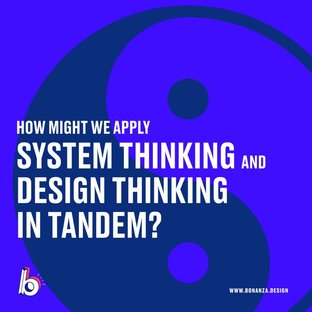 HOW MIGHT WE APPLY SYSTEM THINKING AND DESIGN THINKING IN TANDEM?