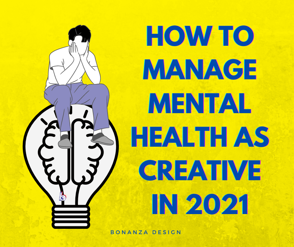 HOW TO MANAGE MENTAL HEALTH AS CREATIVE IN 2021