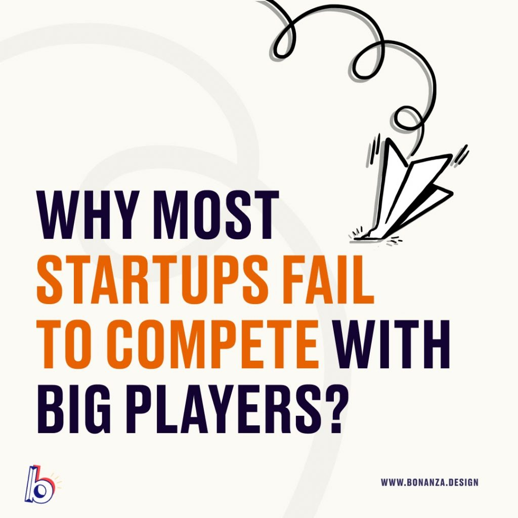 WHY MOST STARTUPS FAIL TO COMPETE WITH BIG PLAYERS?
