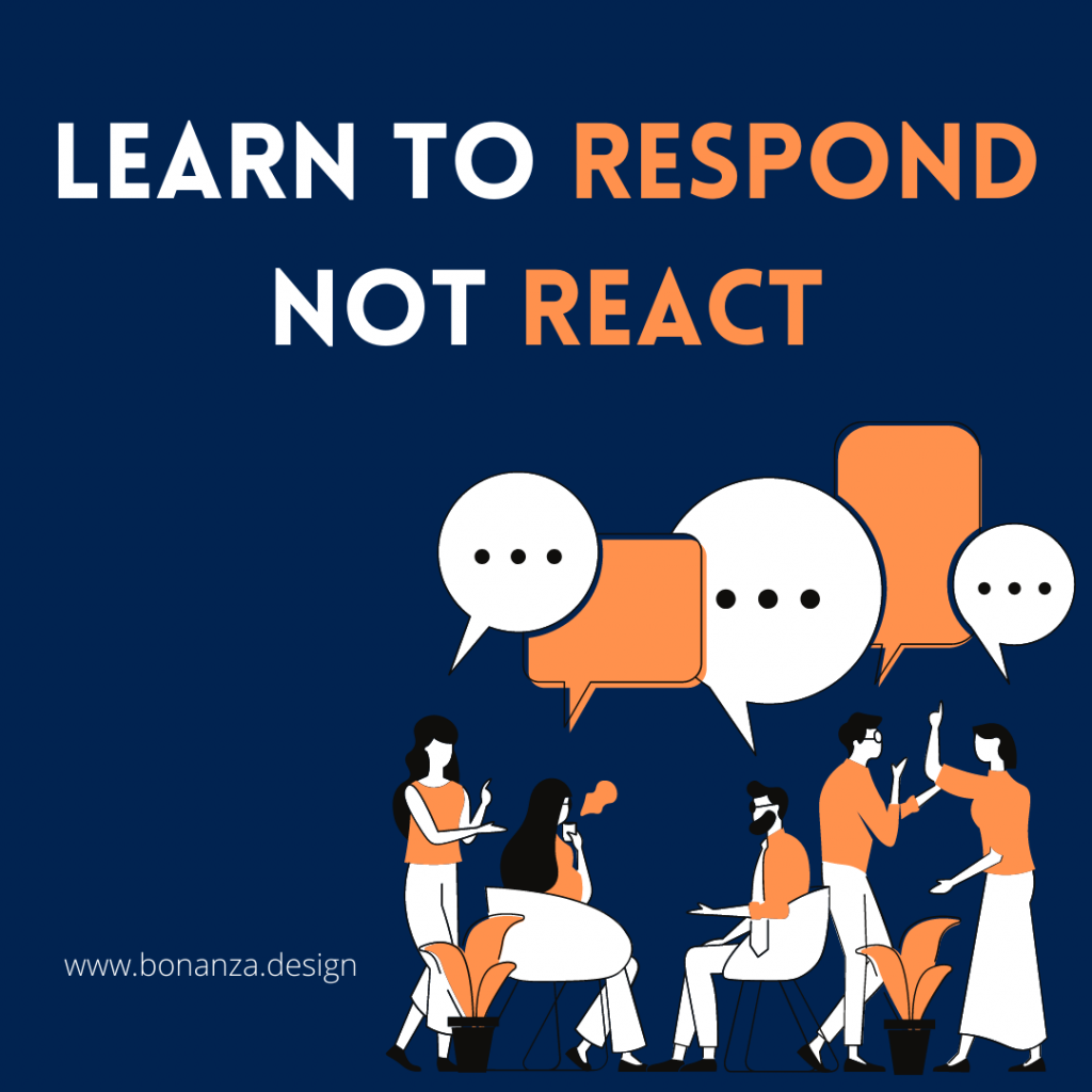 LEARN TO RESPOND, NOT TO REACT
