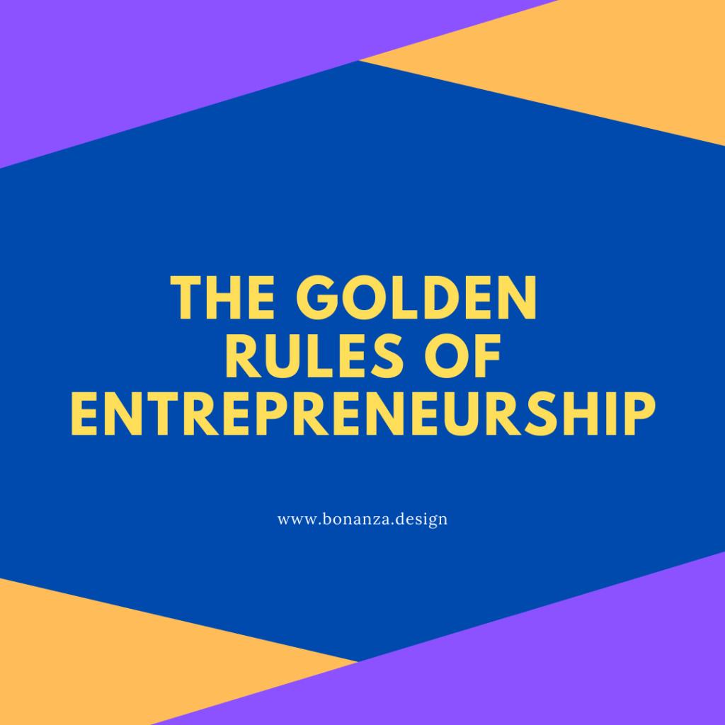THE GOLDEN RULES OF ENTREPRENEURSHIP